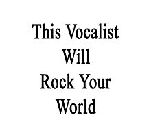 This Vocalist Will Rock Your World  Photographic Print