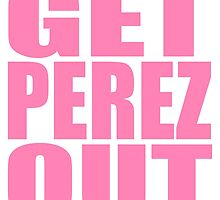 GET PEREZ OUT by toxicmp3