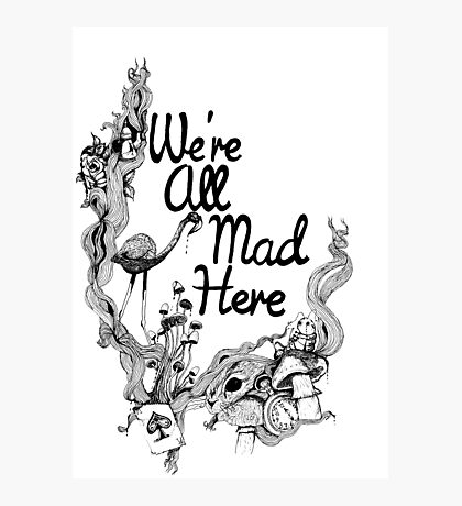 We're All Mad Here Photographic Print