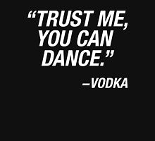 Trust Me Yo Can Dance - Vodka Unisex T-Shirt