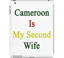 Cameroon Is My Second Wife  iPad Case/Skin