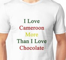 I Love Cameroon More Than I Love Chocolate  Unisex T-Shirt