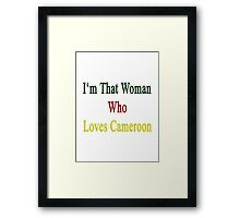 I'm That Woman Who Loves Cameroon  Framed Print