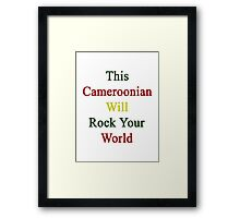This Cameroonian Will Rock Your World  Framed Print
