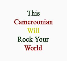 This Cameroonian Will Rock Your World  Unisex T-Shirt