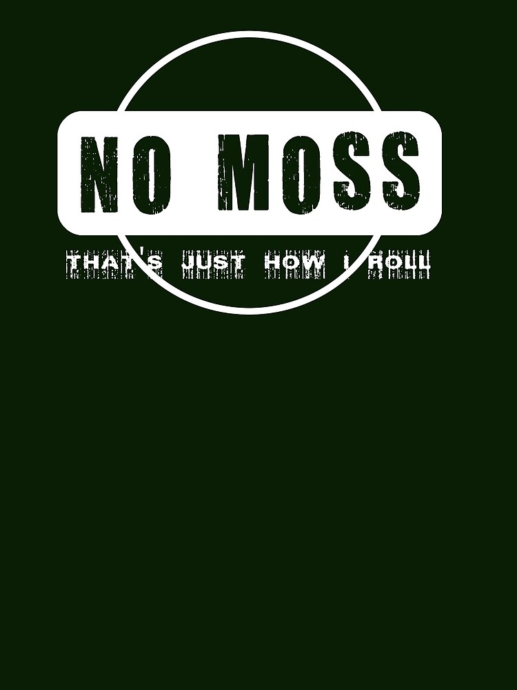 No Moss - that's just how i roll by Octochimp Designs