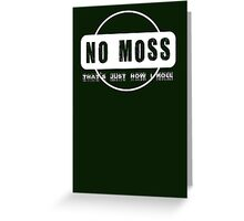 No Moss - that's just how i roll Greeting Card