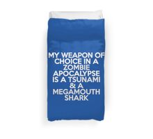 My weapon of choice in a Zombie Apocalypse is a tsunami & a megamouth shark Duvet Cover