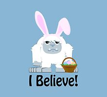 I Believe! Cute Easter Yeti by Eggtooth