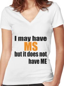 I may have MS but it does not have me Women's Fitted V-Neck T-Shirt