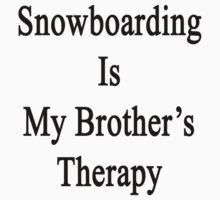 Snowboarding Is My Brother's Therapy  by supernova23