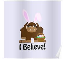 I Believe! Easter Bigfoot Poster