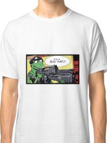 """""""It's a bug hunt!!"""" Classic T-Shirt"""