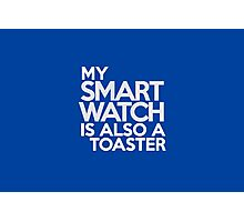 My smart watch is also a toaster Photographic Print