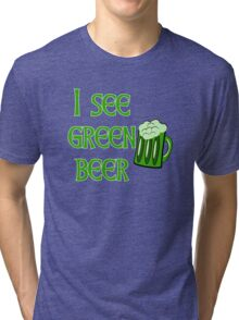 I See Green Beer Funny St Patricks Day Tri-blend T-Shirt