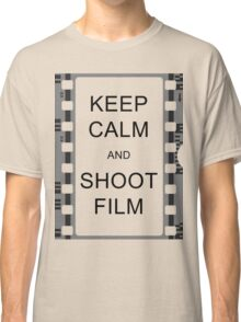 KEEP CALM AND SHOOT FILM Classic T-Shirt