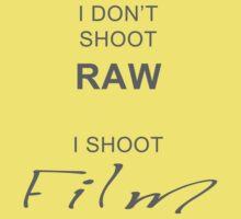 I don't shoot RAW - I shoot FILM One Piece - Short Sleeve