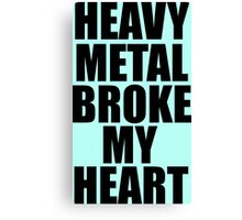 HEAVY METAL BROKE MY HEART Canvas Print