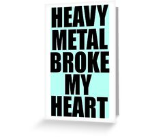 HEAVY METAL BROKE MY HEART Greeting Card