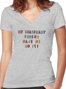 my imaginary friend made me do it! Women's Fitted V-Neck T-Shirt