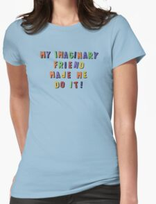 my imaginary friend made me do it! T-Shirt
