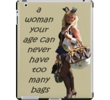 A Woman Your Age Can Never Have Too Many Bags iPad Case/Skin