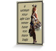 A Woman Your Age Can Never Have Too Many Bags Greeting Card
