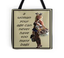A Woman Your Age Can Never Have Too Many Bags Tote Bag