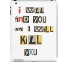 I will find you and I will kill you. iPad Case/Skin