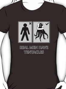 Real men have tentacles T-Shirt