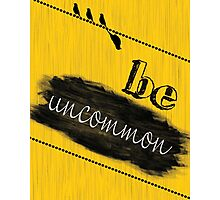 Be Uncommon Fashion Print Wall Art   Photographic Print