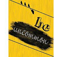 Be Uncommon Fashion Print Wall Art   Photographic Print
