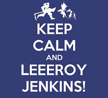 Keep Calm and LEEROY JENKINS! Unisex T-Shirt