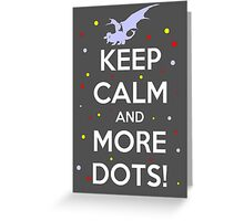 Keep Calm and MORE DOTS! Greeting Card