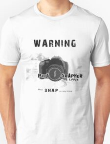 Photographer on the Loose, May Snap at Anytime T-Shirt