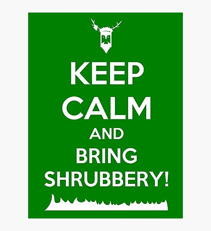 Keep Calm and Bring Shrubbery! Photographic Print