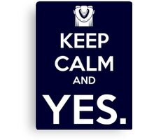 Keep Calm and YES Canvas Print