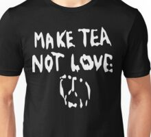 Make Tea Not Love Unisex T-Shirt