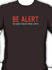 Be alert. The world needs more lerts T-Shirt