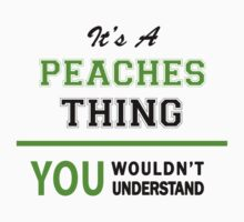 It's a PEACHES thing, you wouldn't understand !! by itsmine