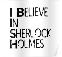 I Believe In Sherlock Holmes [Black Text] Poster