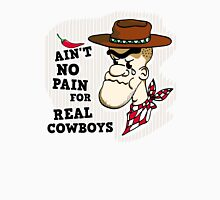 Ain't no Pain for real Cowboys Unisex T-Shirt