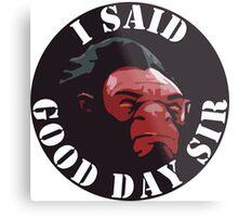 Axe - I Said Good Day Sir Metal Print