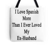 I Love Spanish More Than I Love Spanish  Tote Bag