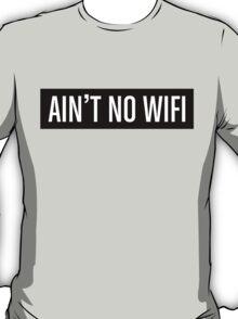 Ain't No Wifi T-Shirt