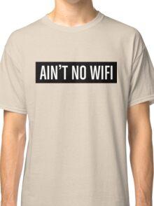 Ain't No Wifi Classic T-Shirt