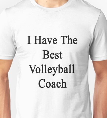 I Have The Best Volleyball Coach  Unisex T-Shirt