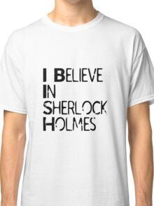 I Believe In Sherlock Holmes [Black Text] Classic T-Shirt