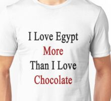 I Love Egypt More Than I Love Chocolate  Unisex T-Shirt