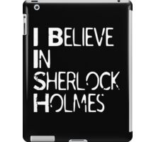I Believe In Sherlock Holmes [White Text] iPad Case/Skin